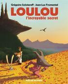 Couverture du livre « Loulou, l'incroyable secret » de Gregoire Solotareff et Jean-Luc Fromental aux éditions Rue De Sevres