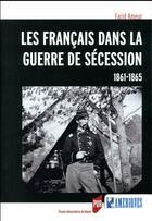 Couverture du livre « Les Français dans la guerre de sécession, 1861-1965 » de Farid Ameur aux éditions Pu De Rennes