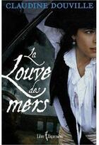Couverture du livre « La louve des mers » de Douville Claudine aux éditions Libre Expression