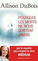 Couverture du livre « Pourquoi les morts ne nous quittent jamais » de Allison Dubois aux éditions Archipel