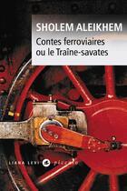 Couverture du livre « Contes ferroviaires ou le traîne-savates » de Aleikhem Sholem aux éditions Liana Levi