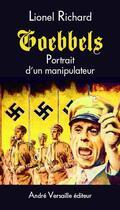 Couverture du livre « Goebbels ; portrait d'un manipulateur » de Lionel Richard aux éditions Andre Versaille