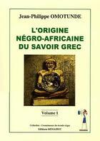 Couverture du livre « L'origine négro-africaine du savoir grec t.1 » de Jean-Philippe Omotunde aux éditions Menaibuc