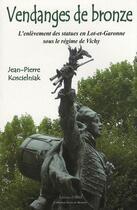 Couverture du livre « Vendanges de bronze ; l'enlèvement des statues en Lot-et-Garonne sous le régime de Vichy » de Jean-Pierre Koscielniak aux éditions Albret