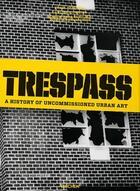 Couverture du livre « Trespass ; une histoire de l'art urbain illicite » de Ethel Seno et Carlo Mccormick et Marc Schiller et Sara Schiller aux éditions Taschen