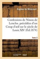 Couverture du livre « Confessions de ninon de lenclos. precedees d'un coup d'oeil sur le siecle de louis xiv. tome 3 » de Mirecourt Eugene aux éditions Hachette Bnf