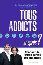 Couverture du livre « Tous addicts, et après ? changer de regard sur les dépendances » de Laurent Karila et William Lowenstein aux éditions Flammarion