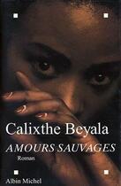 Couverture du livre « Amours sauvages » de Calixthe Beyala aux éditions Albin Michel