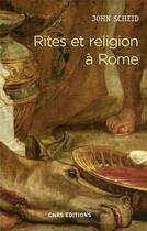 Couverture du livre « Rites et religion à Rome » de John Scheid aux éditions Cnrs