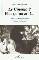 Couverture du livre « Le cinéma ? plus qu'un art!... écrits et propos 1925-1959 » de Jean Gremillon aux éditions L'harmattan