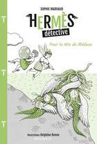 Couverture du livre « Hermès détective T.4 ; pour la tête de Méduse » de Sophie Marvaud et Delphine Renon aux éditions Magellan & Cie
