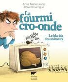 Couverture du livre « La fourmi cro-onde ; le bla-bla des animaux » de Roland Garrigue et Anne-Marie Lauras aux éditions Delachaux & Niestle