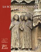 Couverture du livre « La sculpture gothique en France XIIe-XIIIe siècles » de Fabienne Joubert aux éditions Picard
