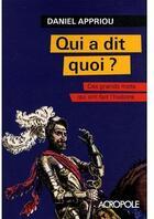 Couverture du livre « Qui a dit quoi ? ces grands mots qui ont fait l'histoire » de Appriou Daniel aux éditions Acropole
