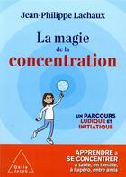Couverture du livre « La magie de la concentration ; un parcours ludique et initiatique » de Jean-Philippe Lachaux aux éditions Odile Jacob