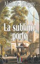 Couverture du livre « La sublime porte » de Alain De Savigny aux éditions Koutoubia