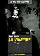 Couverture du livre « La vampire » de Paul Feval aux éditions Numeriklivres