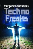 Couverture du livre « Techno freaks » de Morgane Caussarieu aux éditions Serpent A Plumes Editions