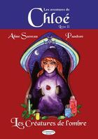 Couverture du livre « Les aventures de Chloé t.2 ; les créatures de l'ombre » de Aline Sarreau et Pandore aux éditions A Contresens