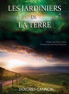 Couverture du livre « Les jardiniers de la terre » de Dolores Cannon aux éditions Be Light