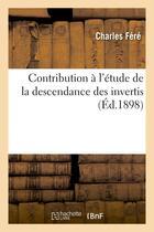Couverture du livre « Contribution a l'etude de la descendance des invertis » de Charles Fere aux éditions Hachette Bnf
