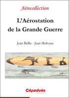 Couverture du livre « L'aérostation de la Grande Guerre » de Jean Molveau et Jean Bellis aux éditions Cepadues
