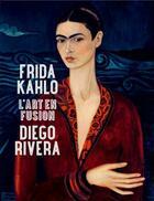 Couverture du livre « Frida Kahlo ; Diego Rivera ; l'art en fusion » de Collectif aux éditions Hazan