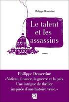 Couverture du livre « Le talent et les assassins » de Philippe Dessertine aux éditions Anne Carriere