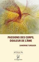 Couverture du livre « Passions des corps, douleur de l'âme » de Sandrine Turquier aux éditions La Compagnie Litteraire