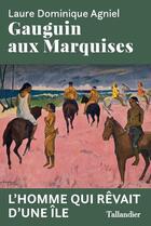 Couverture du livre « Gauguin aux marquises ; l'homme qui rêvait d'une île » de Laure Dominique Agniel aux éditions Tallandier