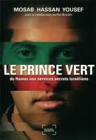 Couverture du livre « Le prince vert ; du Hamas aux services secrets israéliens » de Mosab Hassan Yousef aux éditions Denoel