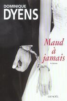 Couverture du livre « Maud a jamais roman » de Dominique Dyens aux éditions Denoel