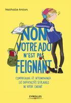 Couverture du livre « Non, votre ado n'est pas feignant ! » de Nathalie Anton aux éditions Eyrolles