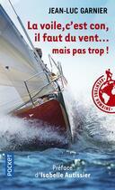 Couverture du livre « La voile, c'est con, il faut du vent... mais pas trop ! » de Jean-Luc Garnier aux éditions Pocket