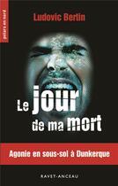 Couverture du livre « Le jour de ma mort ; agonie en sous-sol à Dunkerque » de Ludovic Bertin aux éditions Ravet-anceau