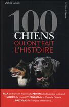 Couverture du livre « 100 chiens qui ont fait l'histoire » de Dorica Lucaci aux éditions L'opportun