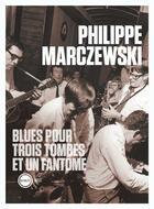 Couverture du livre « Blues pour trois tombes et un fantôme » de Philippe Marczewski aux éditions Inculte