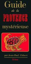 Couverture du livre « Guide de la Provence mystérieuse » de Jean-Paul Clebert aux éditions Tchou