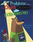 Couverture du livre « Le problème avec les ours grognons et les extra-terrestres » de Eric Gaste et Myriam Ouyessad aux éditions Elan Vert