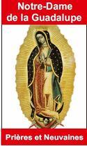 Couverture du livre « Notre-Dame de la Guadalupe ; prières et neuvaines » de Emilie Bonvin aux éditions Exclusif