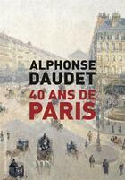 Couverture du livre « 40 ans de Paris ; 1857-1897 » de Alphonse Daudet aux éditions Des Equateurs