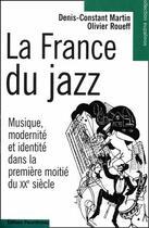 Couverture du livre « La France du jazz ; musique, modernité et identité dans la première moitié du XX siècle » de Olivier Roueff et Denis-Constant Martin aux éditions Parentheses
