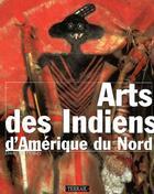 Couverture du livre « Arts des indiens amerique du nord » de Penney/David W aux éditions Terrail