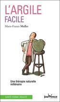 Couverture du livre « L'argile facile ; une thérapie naturelle millénaire » de Marie-France Muller aux éditions Jouvence