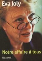 Couverture du livre « Notre affaire a tous » de Eva Joly aux éditions Arenes
