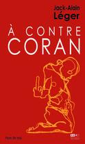 Couverture du livre « A Contre Coran » de Jack-Alain Leger aux éditions Hors Commerce
