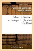 Couverture du livre « Fables de fenelon, archeveque de cambrai » de Salignac De La Mothe aux éditions Hachette Bnf
