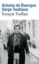 Couverture du livre « François Truffaut » de Antoine De Baecque et Serge Toubiana aux éditions Gallimard