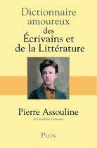 Couverture du livre « Dictionnaire amoureux ; des écrivains et de la littérature » de Pierre Assouline aux éditions Plon