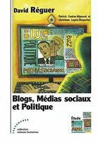 Couverture du livre « Blogs ; médias sociaux et politique » de David Reguer aux éditions Les Deux Encres